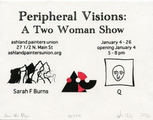 Peripheral Visions Handmade Promotional Poster for Ashland Painters Union January 2013 Two Woman Show with Q Quast and Sarah F Burns